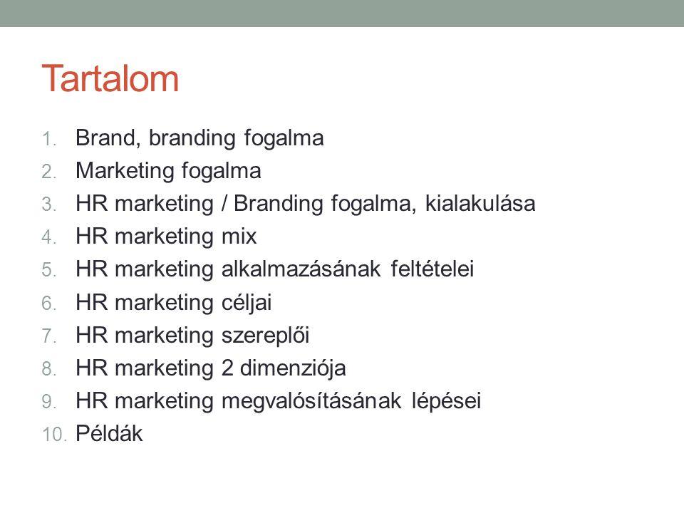 Tartalom 1. Brand, branding fogalma 2. Marketing fogalma 3. HR marketing / Branding fogalma, kialakulása 4. HR marketing mix 5. HR marketing alkalmazá