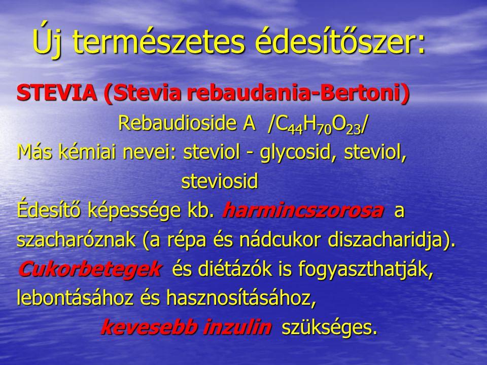 Új természetes édesítőszer: STEVIA (Stevia rebaudania-Bertoni) Rebaudioside A /C 44 H 70 O 23 / Más kémiai nevei: steviol - glycosid, steviol, stevios