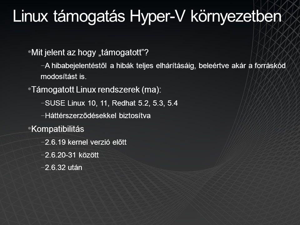 """Linux támogatás Hyper-V környezetben • Mit jelent az hogy """"támogatott""""? −A hibabejelentéstől a hibák teljes elhárításáig, beleértve akár a forráskód m"""