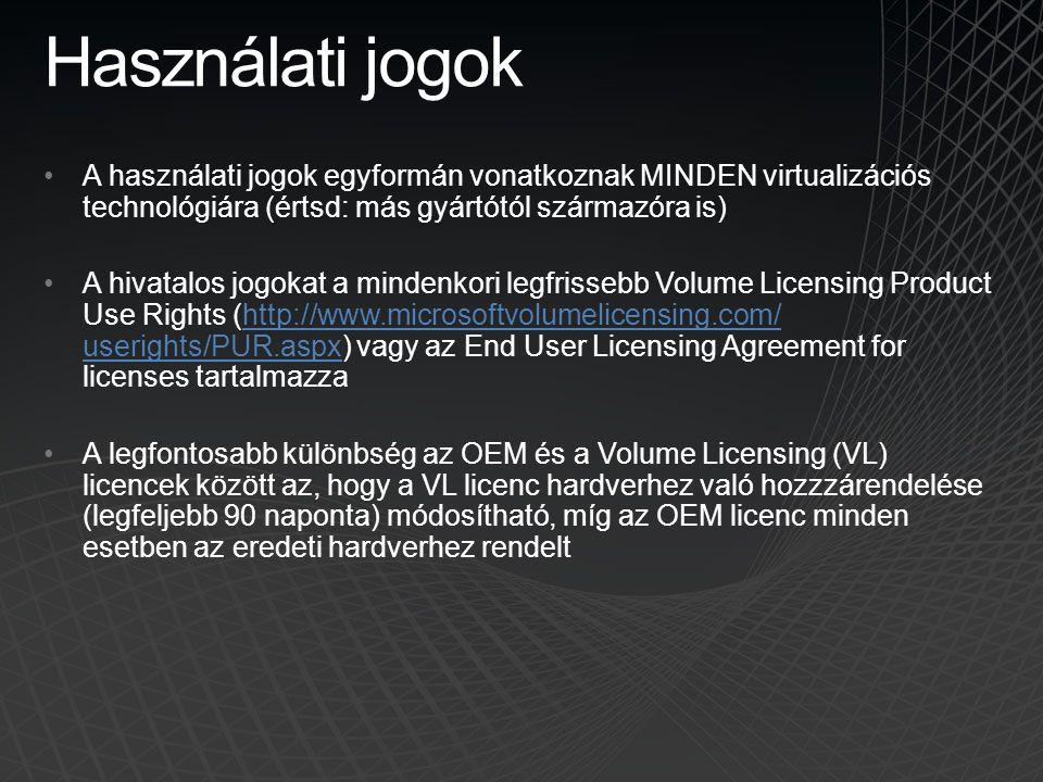 Használati jogok •A használati jogok egyformán vonatkoznak MINDEN virtualizációs technológiára (értsd: más gyártótól származóra is) •A hivatalos jogok