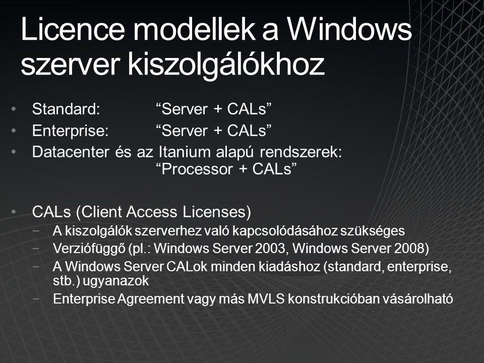 """Licence modellek a Windows szerver kiszolgálókhoz •Standard:""""Server + CALs"""" •Enterprise:""""Server + CALs"""" •Datacenter és az Itanium alapú rendszerek: """"P"""