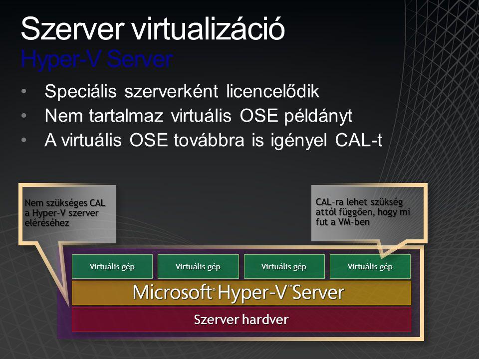 •Speciális szerverként licencelődik •Nem tartalmaz virtuális OSE példányt •A virtuális OSE továbbra is igényel CAL-t Szerver hardver Virtuális gép