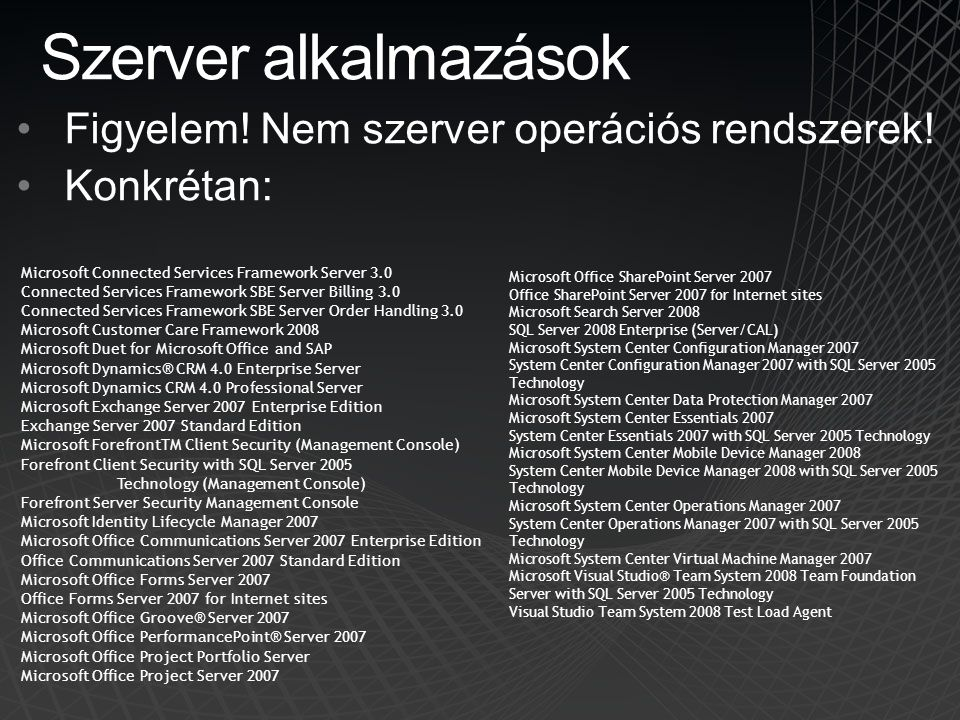 Szerver alkalmazások •Figyelem! Nem szerver operációs rendszerek! •Konkrétan: Microsoft Office SharePoint Server 2007 Office SharePoint Server 2007 fo