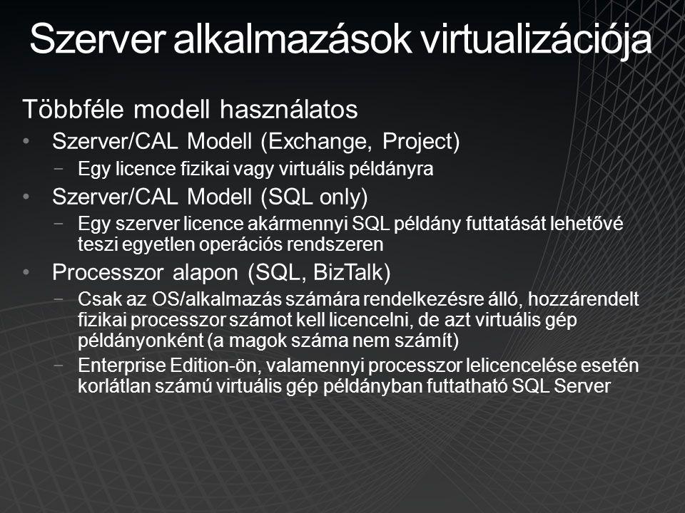 Szerver alkalmazások virtualizációja Többféle modell használatos •Szerver/CAL Modell (Exchange, Project) −Egy licence fizikai vagy virtuális példányra