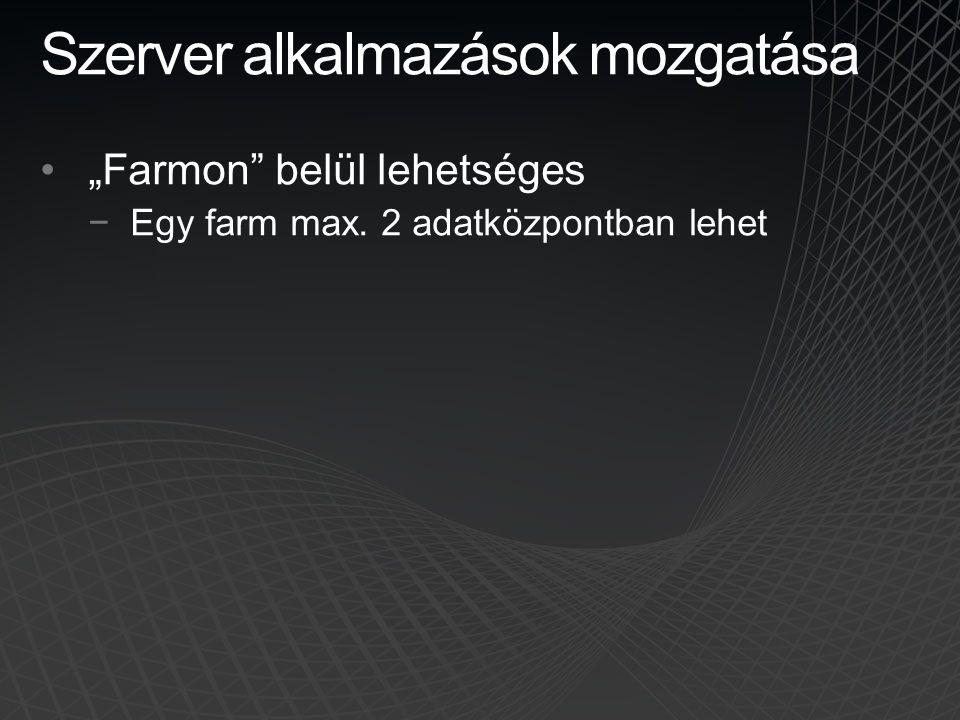 """Szerver alkalmazások mozgatása •""""Farmon"""" belül lehetséges −Egy farm max. 2 adatközpontban lehet"""
