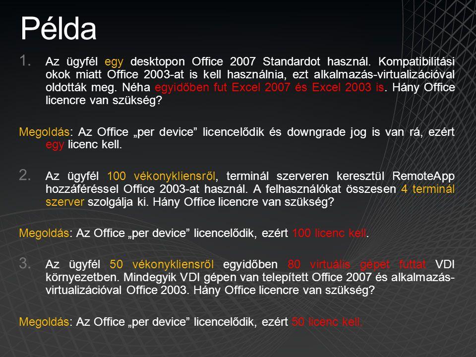 Példa 1. Az ügyfél egy desktopon Office 2007 Standardot használ. Kompatibilitási okok miatt Office 2003-at is kell használnia, ezt alkalmazás-virtuali