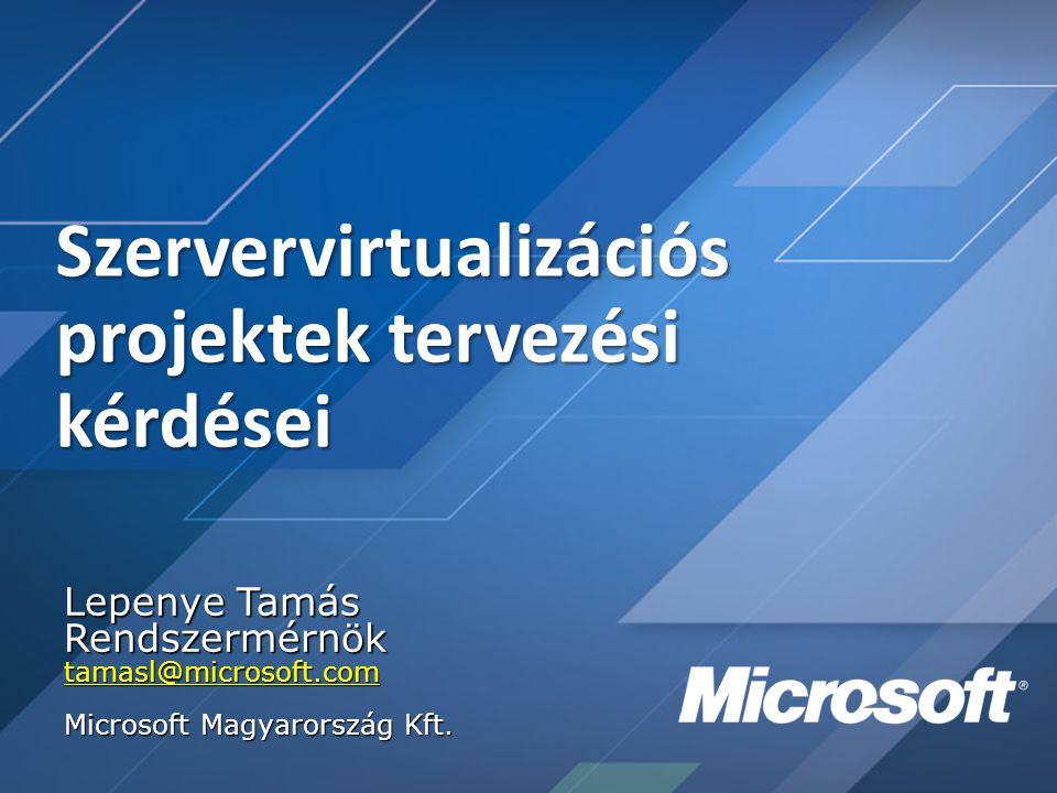 Szervervirtualizációs projektek tervezési kérdései Lepenye Tamás Rendszermérnöktamasl@microsoft.com Microsoft Magyarország Kft.