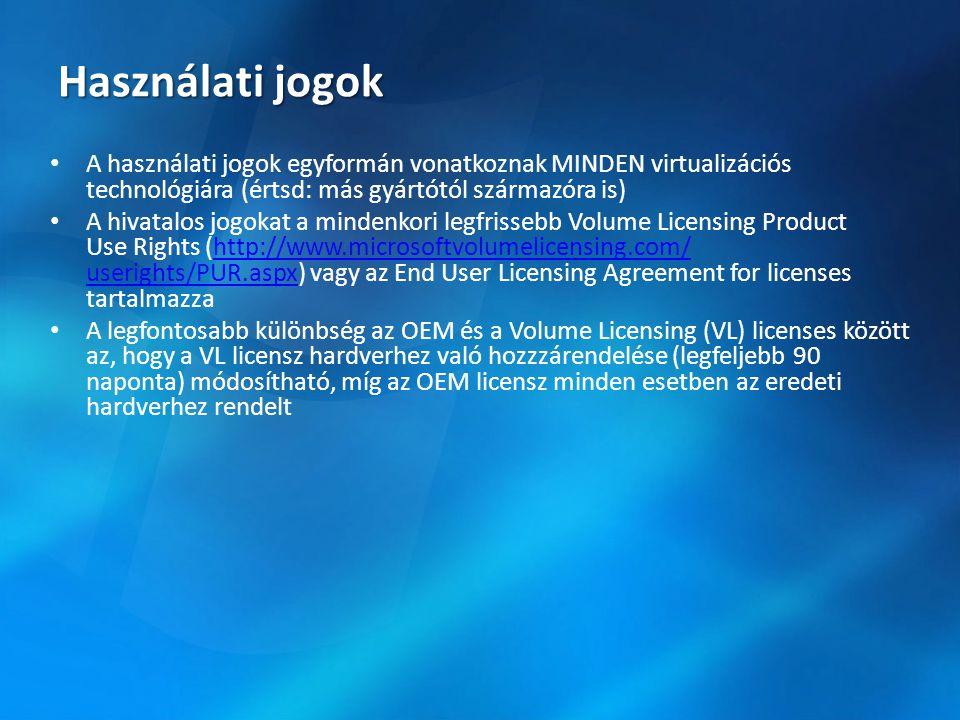 Használati jogok • A használati jogok egyformán vonatkoznak MINDEN virtualizációs technológiára (értsd: más gyártótól származóra is) • A hivatalos jog