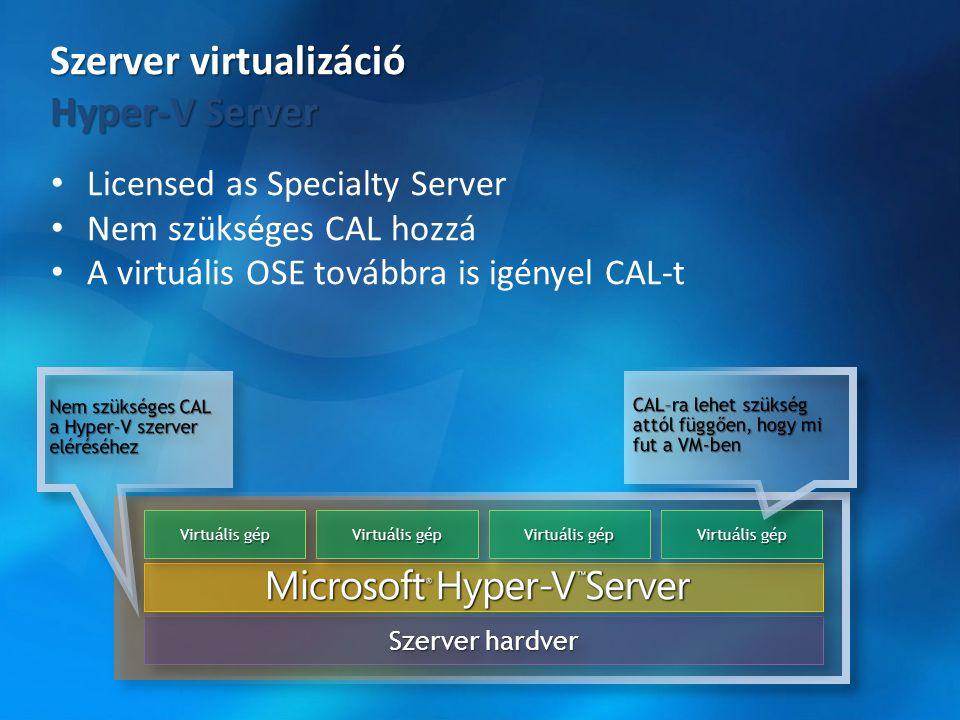 • Licensed as Specialty Server • Nem szükséges CAL hozzá • A virtuális OSE továbbra is igényel CAL-t Szerver hardver Virtuális gép