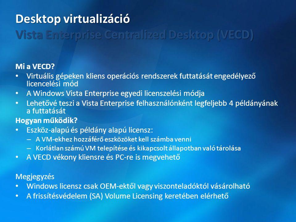 Mi a VECD? • Virtuális gépeken kliens operációs rendszerek futtatását engedélyező licencelési mód • A Windows Vista Enterprise egyedi licenszelési mód