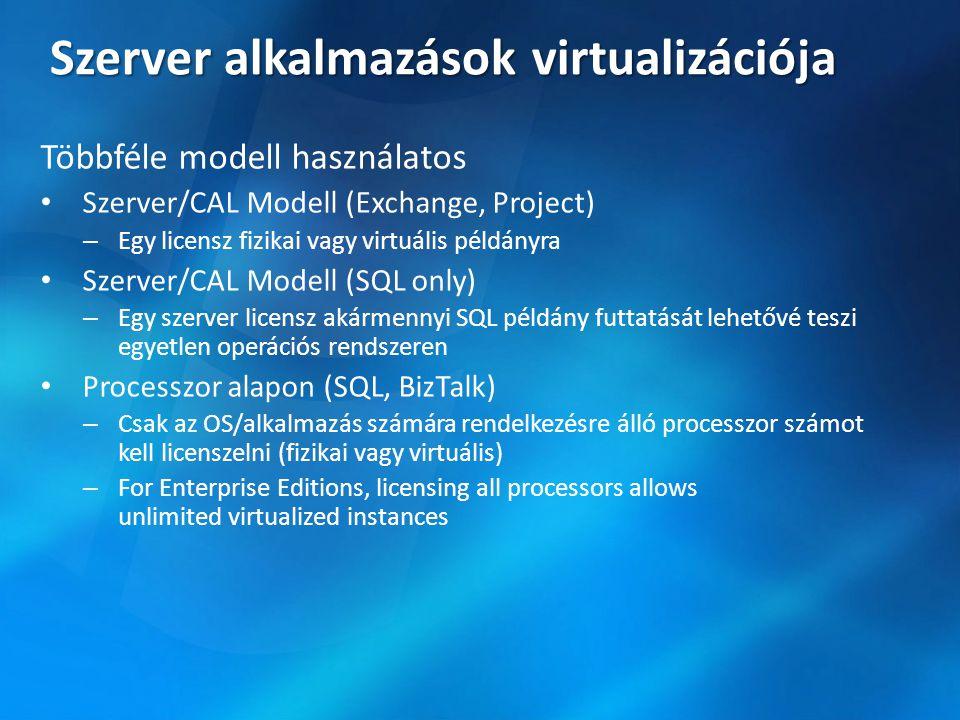 Szerver alkalmazások virtualizációja Többféle modell használatos • Szerver/CAL Modell (Exchange, Project) – Egy licensz fizikai vagy virtuális példány