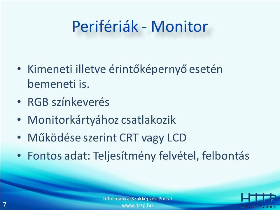 8 Informatikai Szakképzési Portál www.itszp.hu Perifériák - Nyomtató • Kimeneti • Működése szerint: – Tintasugaras – Lézer • CMYK színkeverés • Fontos adat: Felbontás, nyomtatási sebesség