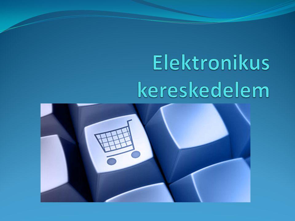 Fogalmak  Az elektronikus kereskedelem (e-kereskedelem) nem más, mint az árucikkek interneten való reklámozása, eladása, vásárlása, illetve cseréje.