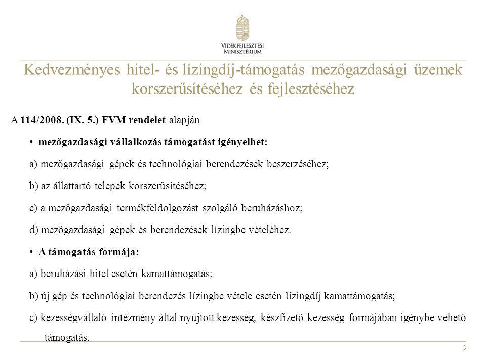 9 Kedvezményes hitel- és lízingdíj-támogatás mezőgazdasági üzemek korszerűsítéséhez és fejlesztéséhez A 114/2008. (IX. 5.) FVM rendelet alapján • mező