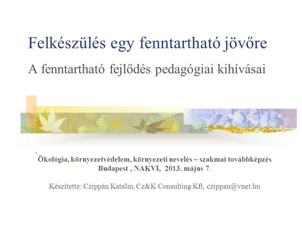 Felkészülés egy fenntartható jövőre A fenntartható fejlődés pedagógiai kihívásai, Ökológia, környezetvédelem, környezeti nevelés – szakmai továbbképzés Budapest, NAKVI, 2013.
