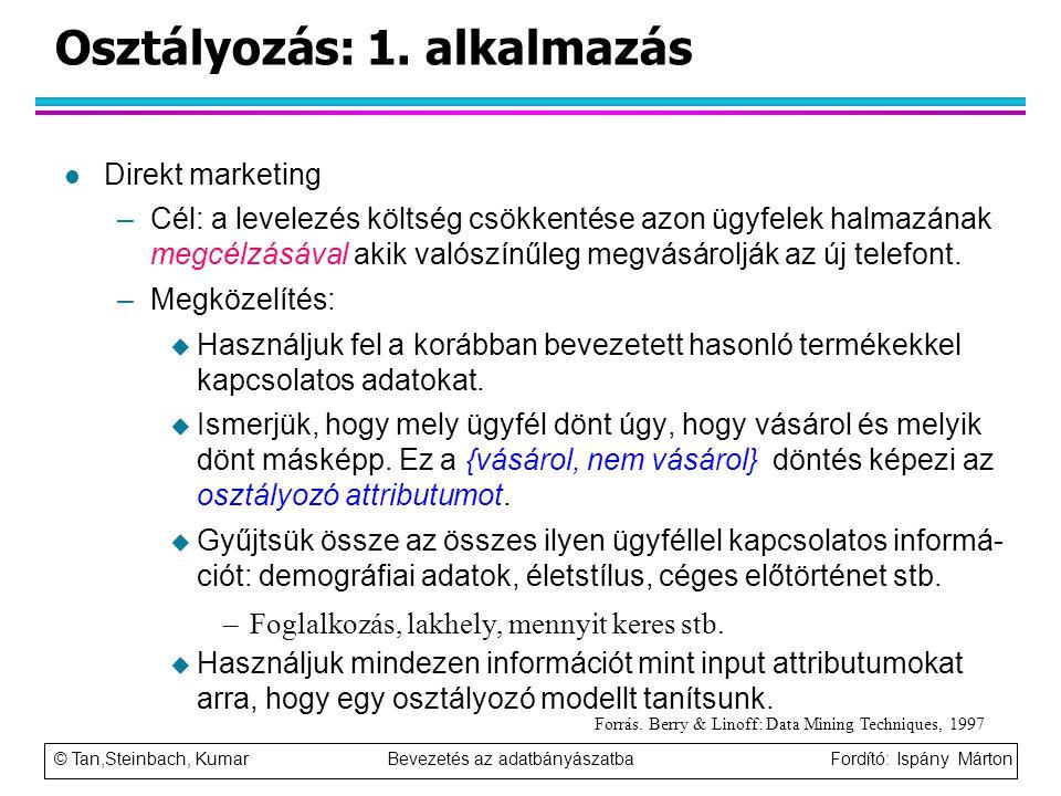 © Tan,Steinbach, Kumar Bevezetés az adatbányászatba Fordító: Ispány Márton Osztályozás: 1. alkalmazás l Direkt marketing –Cél: a levelezés költség csö