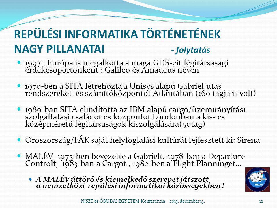 REPÜLÉSI INFORMATIKA TÖRTÉNETÉNEK NAGY PILLANATAI - folytatás  1993 : Európa is megalkotta a maga GDS-eit légitársasági érdekcsoportonként : Galileo