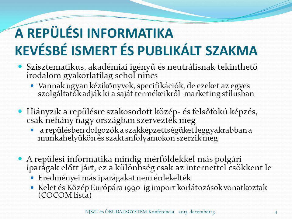 A REPÜLÉSI INFORMATIKA KEVÉSBÉ ISMERT ÉS PUBLIKÁLT SZAKMA  Szisztematikus, akadémiai igényű és neutrálisnak tekinthető irodalom gyakorlatilag sehol n