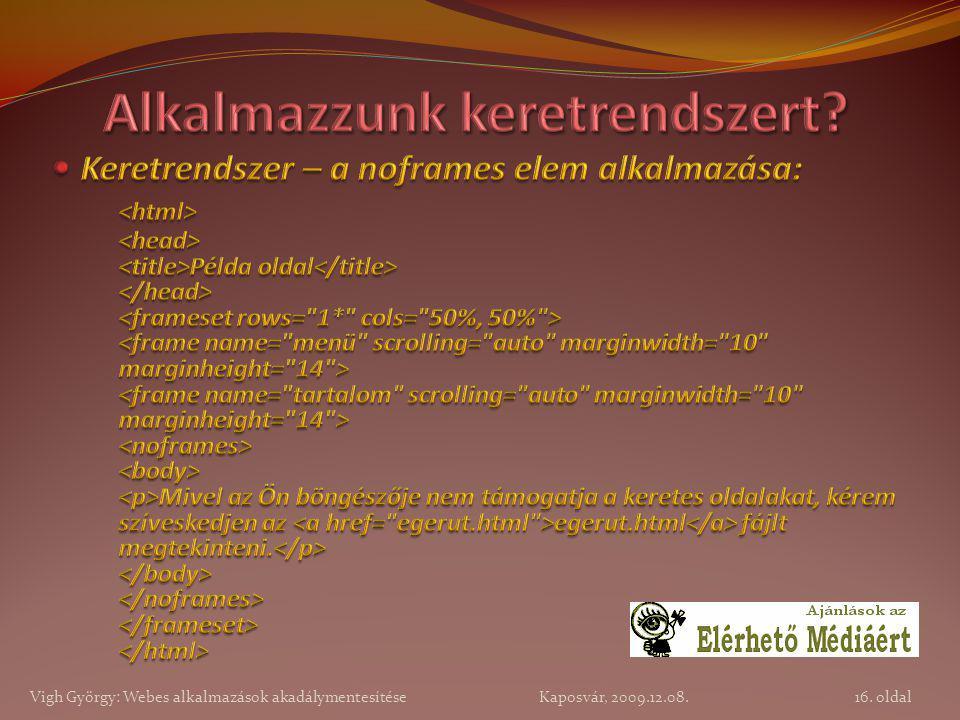 16. oldal Vigh György: Webes alkalmazások akadálymentesítése Kaposvár, 2009.12.08.
