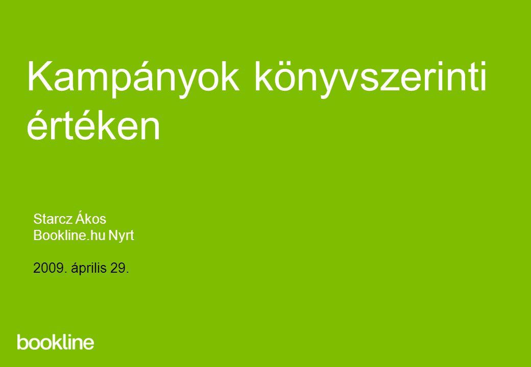 Kampányok könyvszerinti értéken Starcz Ákos Bookline.hu Nyrt 2009. április 29.