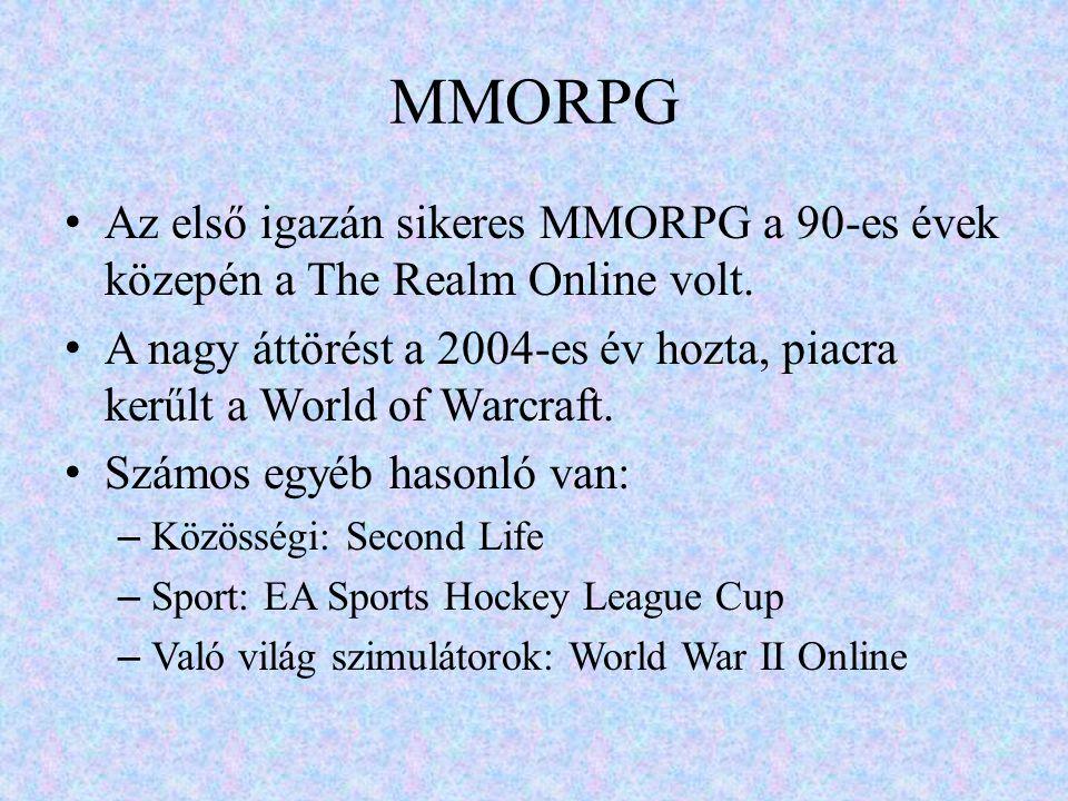 MMORPG • Az első igazán sikeres MMORPG a 90-es évek közepén a The Realm Online volt. • A nagy áttörést a 2004-es év hozta, piacra kerűlt a World of Wa