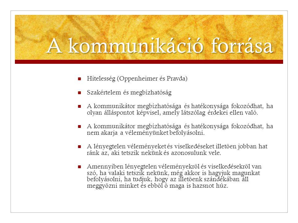 A kommunikáció forrása  Hitelesség (Oppenheimer és Pravda)  Szakértelem és megbízhatóság  A kommunikátor megbízhatósága és hatékonysága fokozódhat,