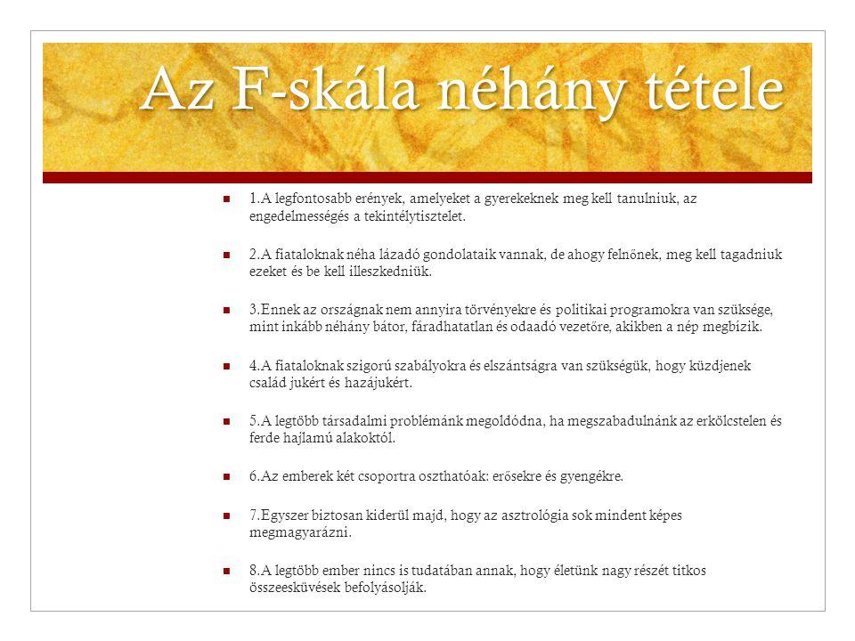 Az F-skála néhány tétele  1.A legfontosabb erények, amelyeket a gyerekeknek meg kell tanulniuk, az engedelmességés a tekintélytisztelet.  2.A fiatal