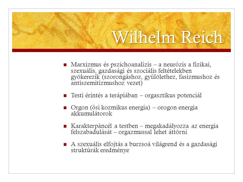 Wilhelm Reich  Marxizmus és pszichoanalízis – a neurózis a fizikai, szexuális, gazdasági és szociális feltételekben gyökerezik (szorongáshoz, gy ű lö