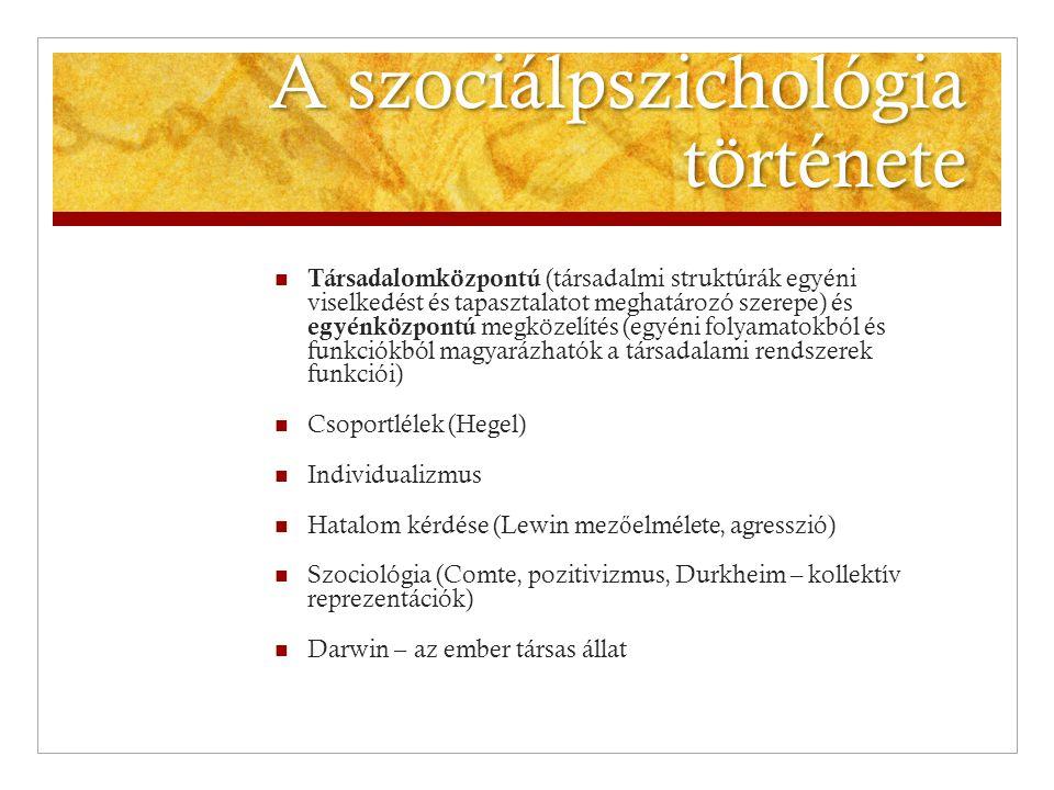 A szociálpszichológia története  Társadalomközpontú (társadalmi struktúrák egyéni viselkedést és tapasztalatot meghatározó szerepe) és egyénközpontú