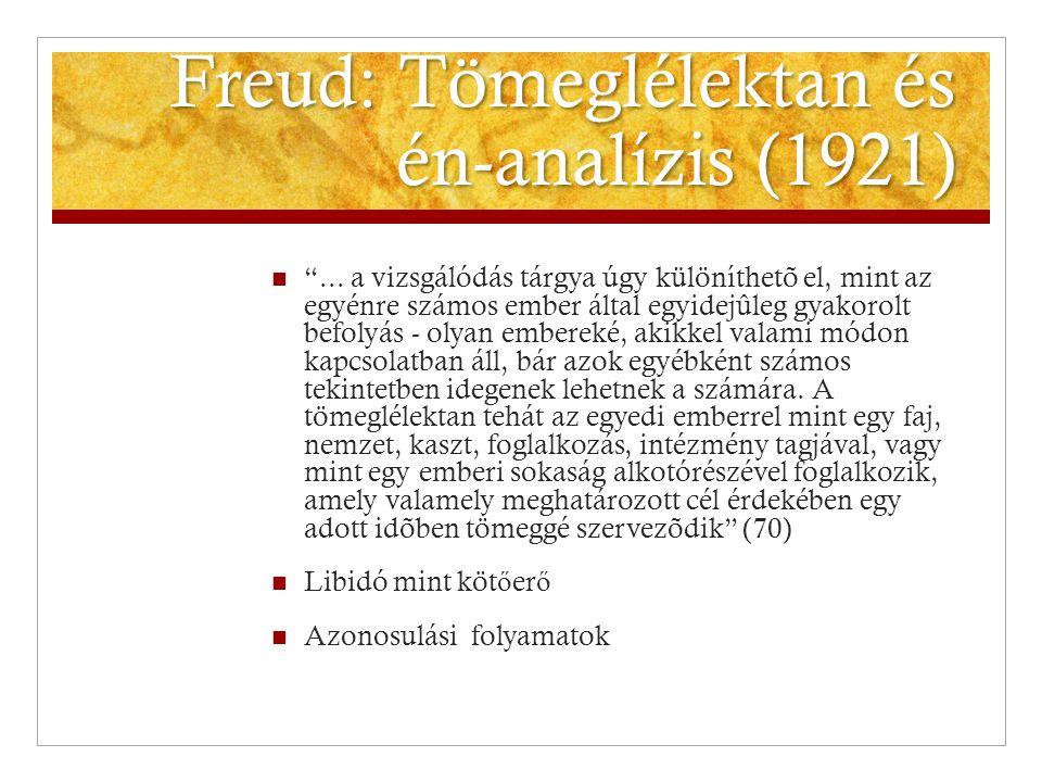"""Freud: Tömeglélektan és én-analízis (1921)  """"... a vizsgálódás tárgya úgy különíthetõ el, mint az egyénre számos ember által egyidejûleg gyakorolt be"""