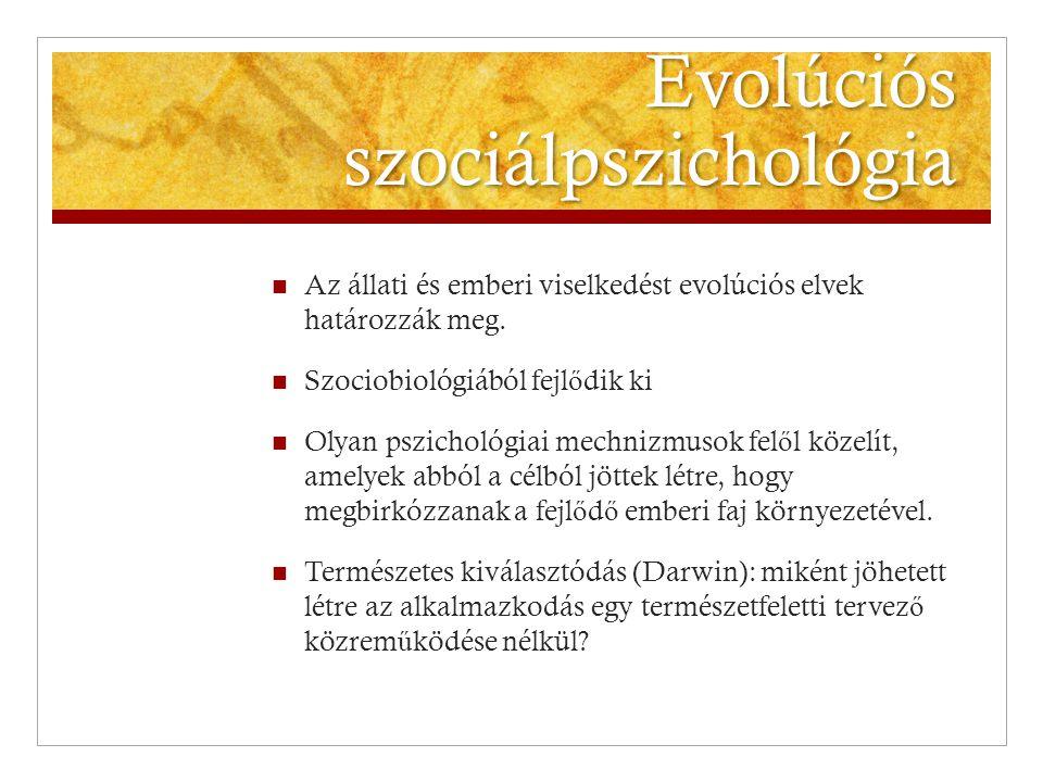 Evolúciós szociálpszichológia  Az állati és emberi viselkedést evolúciós elvek határozzák meg.  Szociobiológiából fejl ő dik ki  Olyan pszichológia