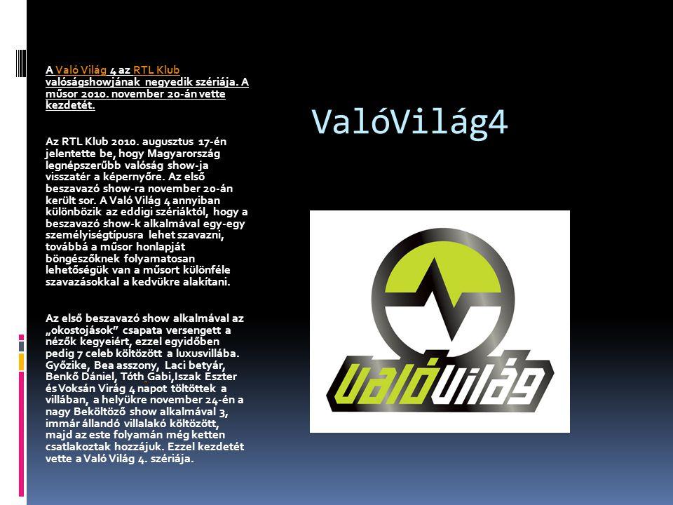 ValóVilág4 A Való Világ 4 az RTL Klub valóságshowjának negyedik szériája. A műsor 2010. november 20-án vette kezdetét.Való VilágRTL Klub Az RTL Klub 2