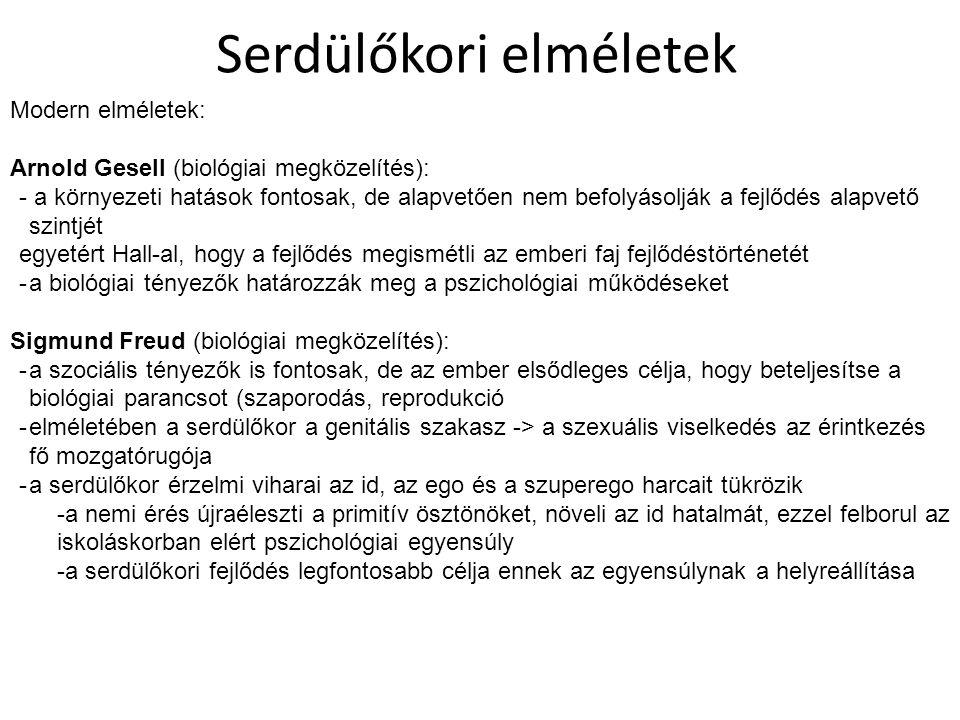 Serdülőkori elméletek Modern elméletek: Arnold Gesell (biológiai megközelítés): - a környezeti hatások fontosak, de alapvetően nem befolyásolják a fej