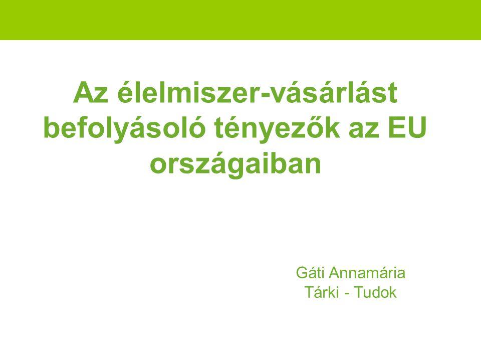 Az élelmiszer-vásárlást befolyásoló tényezők az EU országaiban Gáti Annamária Tárki - Tudok