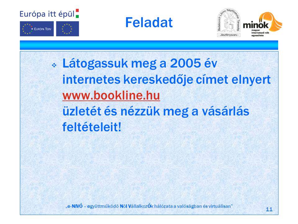 """""""e-NIVÓ – együttműködõ NõI VállalkozÓk hálózata a valóságban és virtuálisan 11 Feladat  Látogassuk meg a 2005 év internetes kereskedője címet elnyert www.bookline.hu üzletét és nézzük meg a vásárlás feltételeit."""