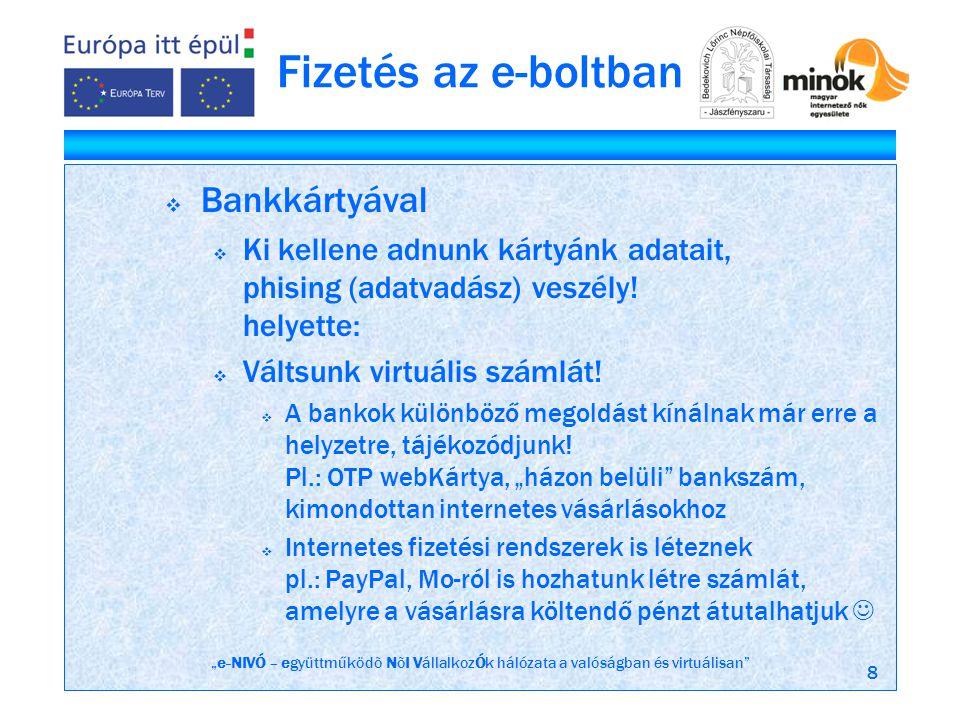 """""""e-NIVÓ – együttműködõ NõI VállalkozÓk hálózata a valóságban és virtuálisan 8 Fizetés az e-boltban  Bankkártyával  Ki kellene adnunk kártyánk adatait, phising (adatvadász) veszély."""