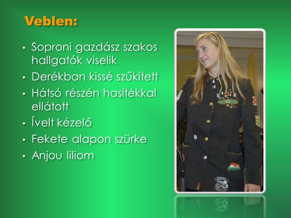 Veblen: • Soproni gazdász szakos hallgatók viselik • Derékban kissé szűkített • Hátsó részén hasítékkal ellátott • Ívelt kézelő • Fekete alapon szürke