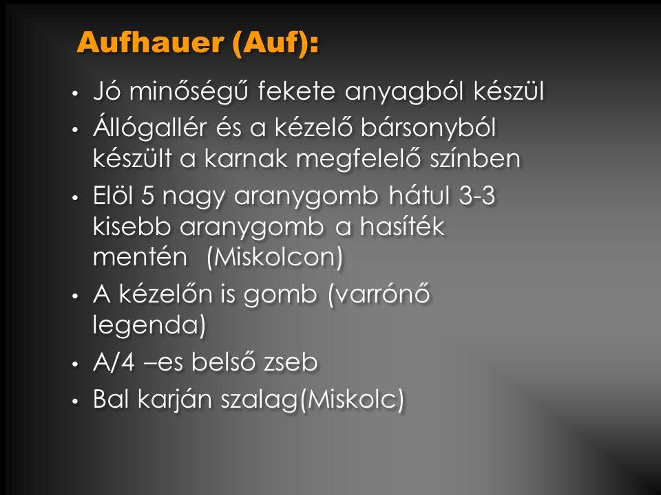 Aufhauer (Auf): • Jó minőségű fekete anyagból készül • Állógallér és a kézelő bársonyból készült a karnak megfelelő színben • Elöl 5 nagy aranygomb há