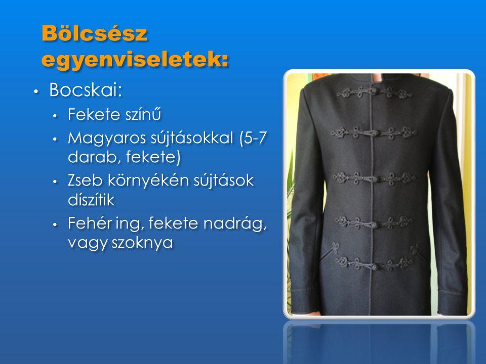 • Bocskai: • Fekete színű • Magyaros sújtásokkal (5-7 darab, fekete) • Zseb környékén sújtások díszítik • Fehér ing, fekete nadrág, vagy szoknya • Boc