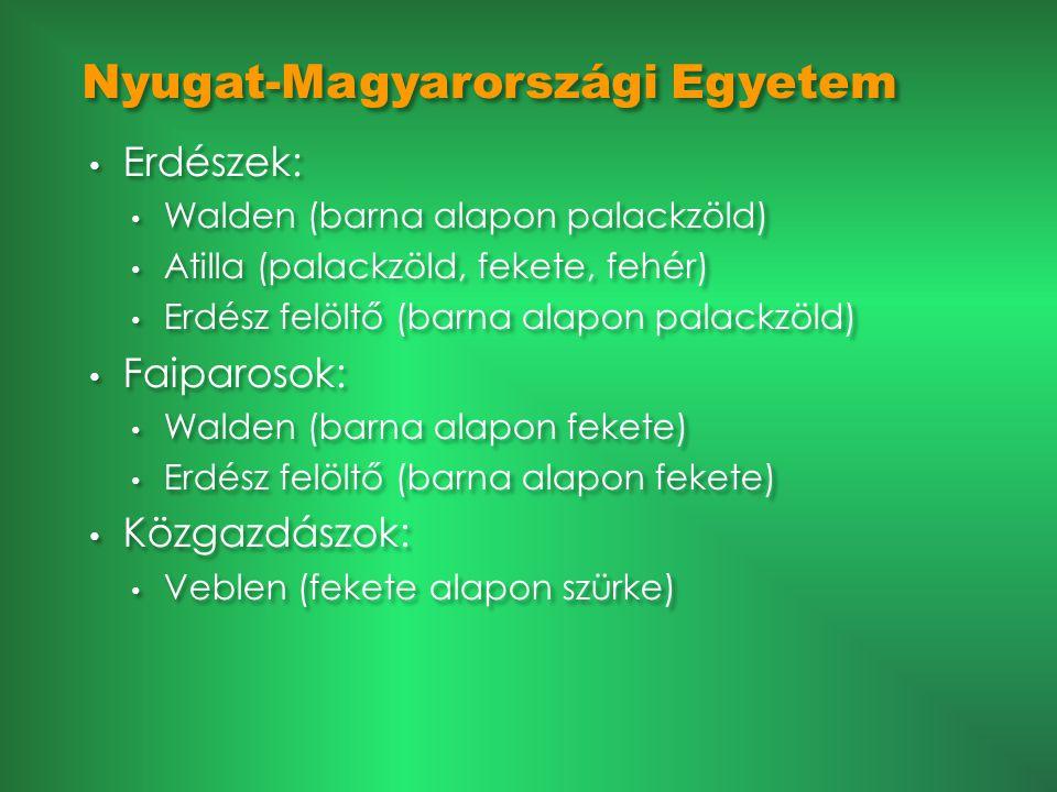 Nyugat-Magyarországi Egyetem • Erdészek: • Walden (barna alapon palackzöld) • Atilla (palackzöld, fekete, fehér) • Erdész felöltő (barna alapon palack