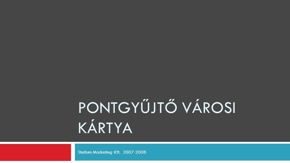 PONTGYŰJTŐ VÁROSI KÁRTYA Stellum Marketing Kft. 2007-2008