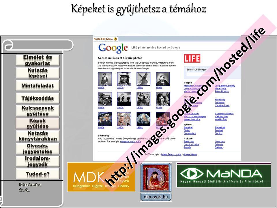Képeket is gyűjthetsz a témához http://images.google.com/hosted/life
