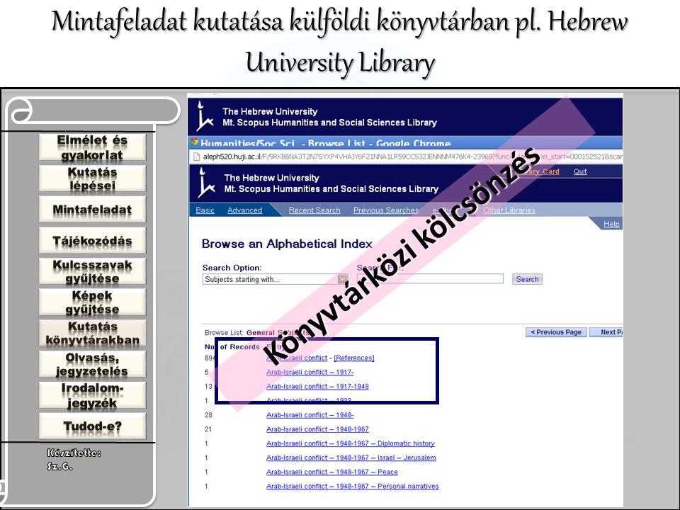 Mintafeladat kutatása külföldi könyvtárban pl. Hebrew University Library Könyvtárközi kölcsönzés