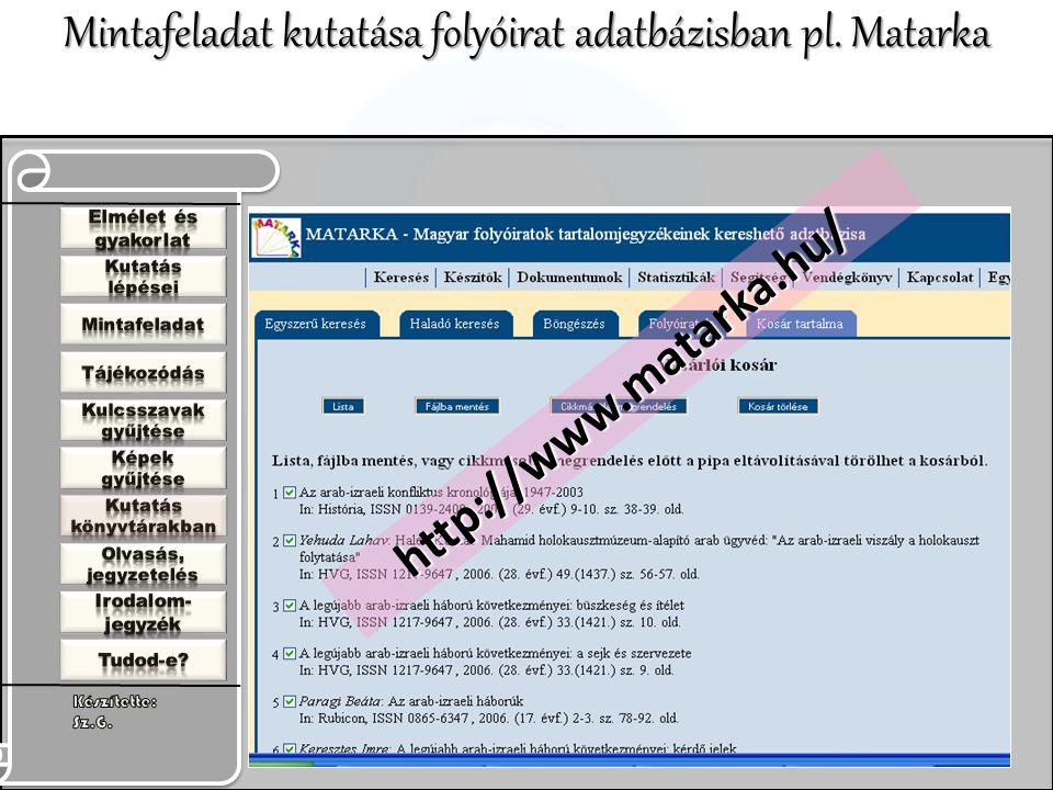 http://www.matarka.hu/ Mintafeladat kutatása folyóirat adatbázisban pl. Matarka