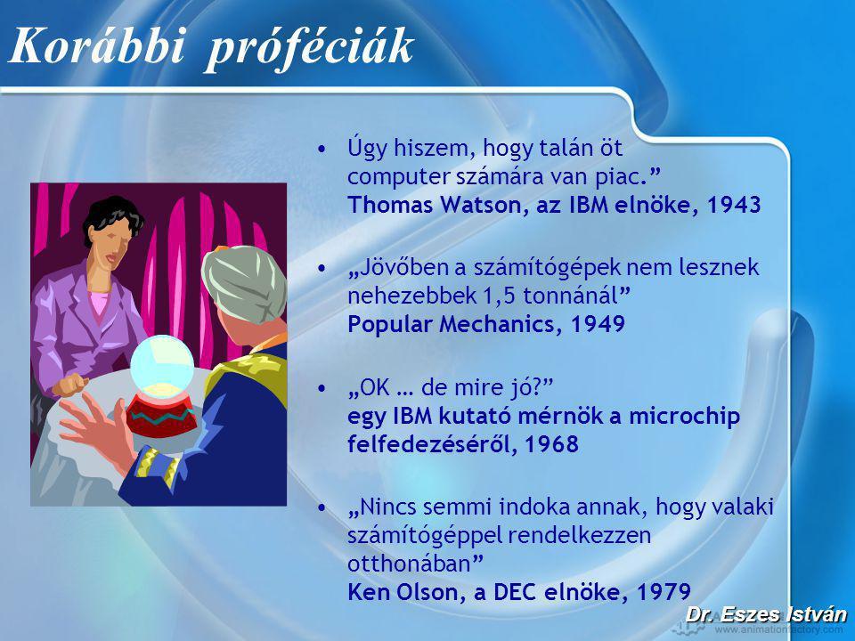 """Dr. Eszes István Korábbi próféciák •Úgy hiszem, hogy talán öt computer számára van piac."""" Thomas Watson, az IBM elnöke, 1943 •""""Jövőben a számítógépek"""