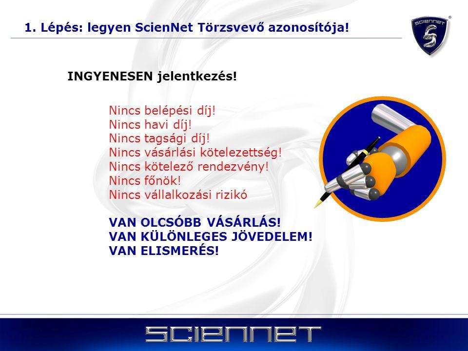 1. Lépés: legyen ScienNet Törzsvevő azonosítója! INGYENESEN jelentkezés! Nincs belépési díj! Nincs havi díj! Nincs tagsági díj! Nincs vásárlási kötele