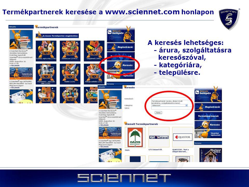 Termékpartnerek keresése a www.sciennet.com honlapon A keresés lehetséges: - árura, szolgáltatásra keresőszóval, - kategóriára, - településre.