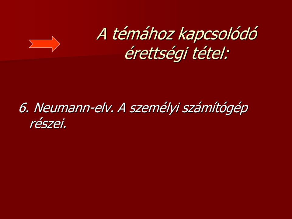 A témához kapcsolódó érettségi tétel: 6. Neumann-elv. A személyi számítógép részei.