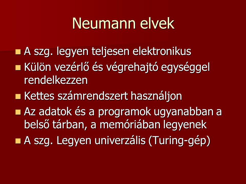 Neumann elvek  A szg. legyen teljesen elektronikus  Külön vezérlő és végrehajtó egységgel rendelkezzen  Kettes számrendszert használjon  Az adatok