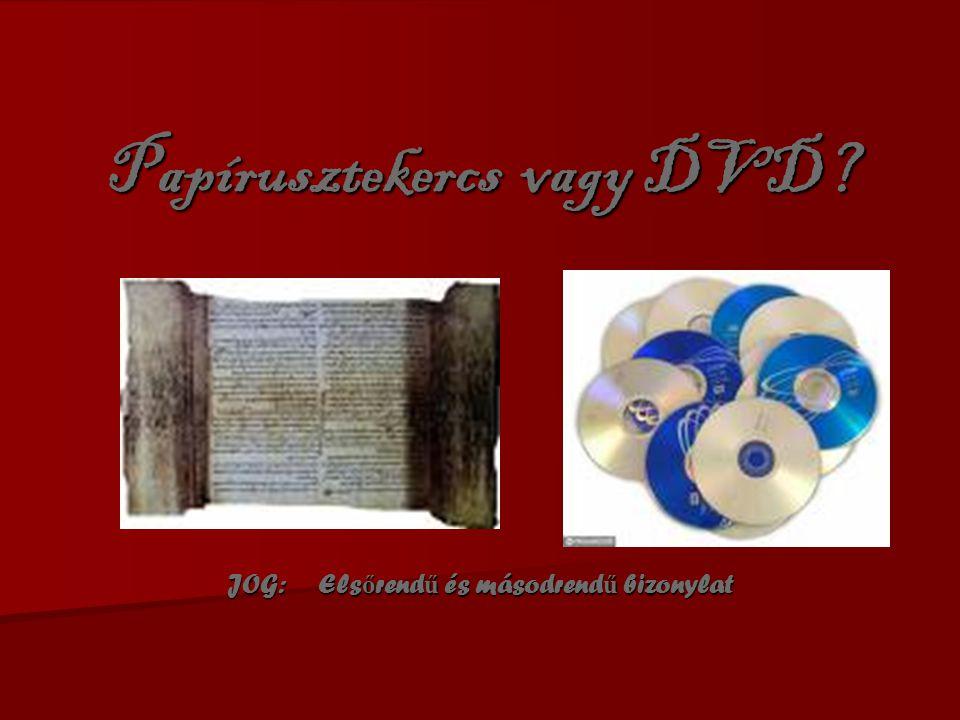 Papírusztekercs vagy DVD? JOG: Els ő rend ű és másodrend ű bizonylat
